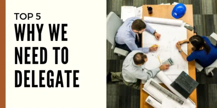 Top 5 WHY we need to delegate